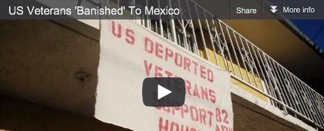 """VIDEO: U.S. Military Veterans, """"Banished"""" toTijuana"""